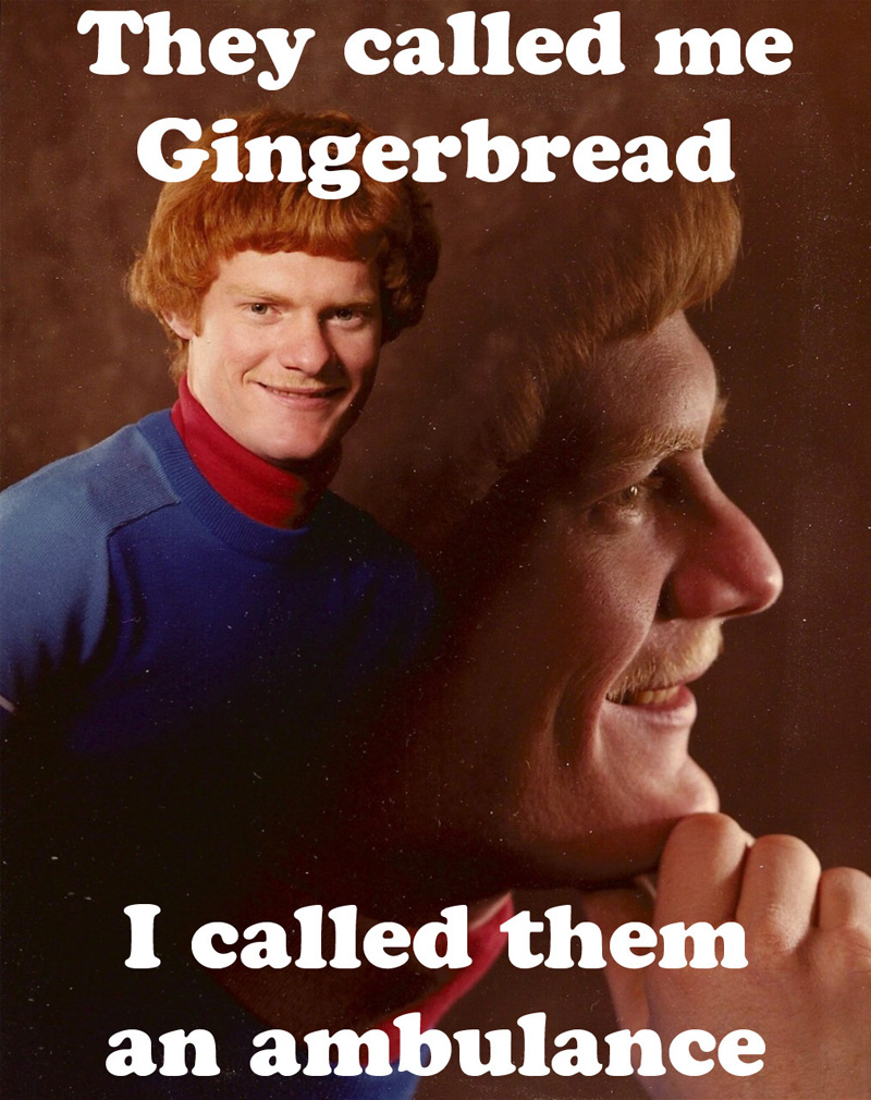 They Called Me Gingerbread...