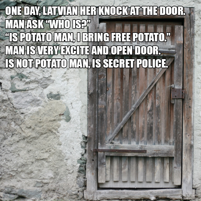 """One day, Latvian her knock at the door. Man ask """"Who is?""""..."""