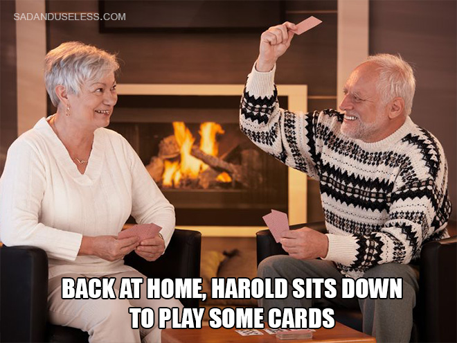 Back at home, Harold sits down to play some cards.