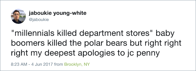 """Millennials killed department stores"". Baby boomers killed the polar bears but right, right, right my deepest apologies to JC Penny."