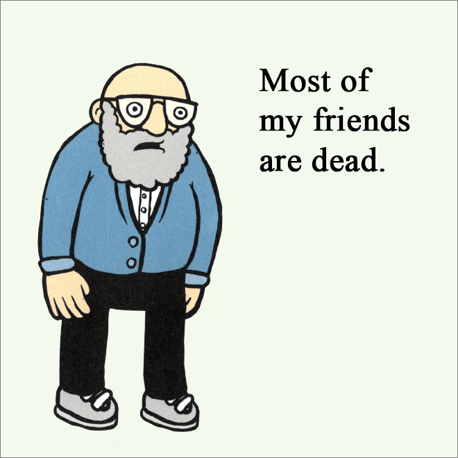 Most of my friends are dead.