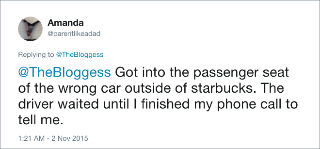 Got into the passenger seat of the wrong car outside of starbucks. The driver waited until I finished my phone call to tell me.