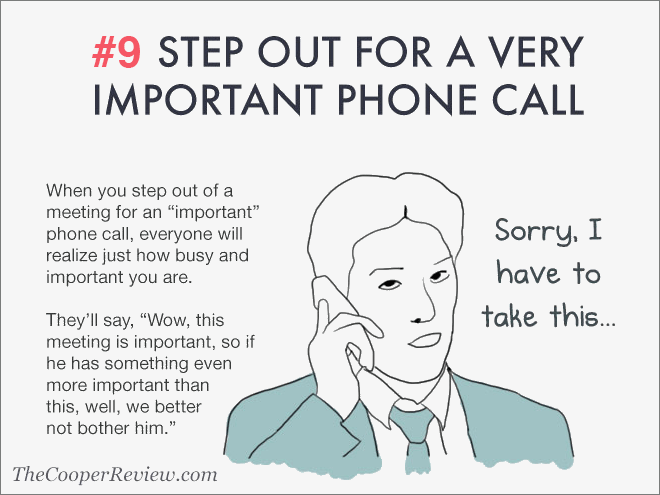 Step out for a very important phone call.