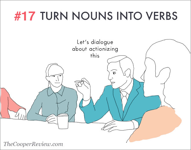 Turn nouns into verbs.
