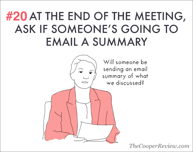 At the end of the meeting, ask if someone's going to email a summary.