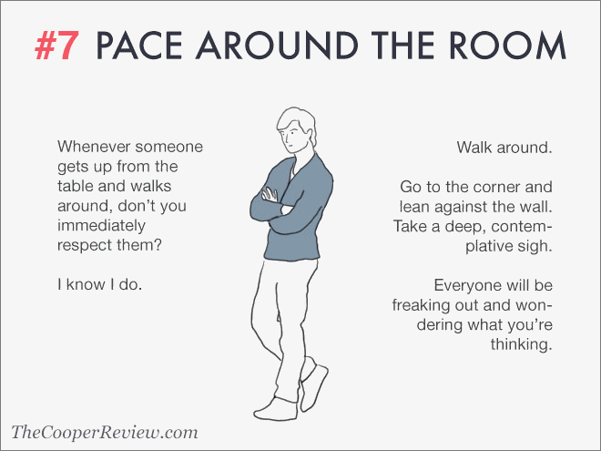 Pace around the room.