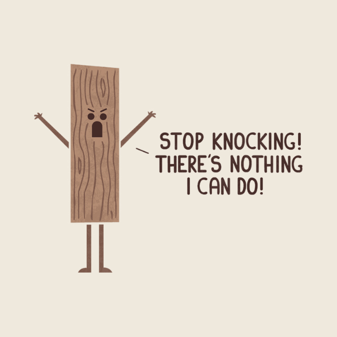 Stop knocking! There's nothing I can do.