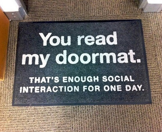 You read my doormat...