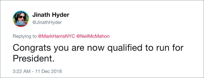 Congrats you are now qualified to run for President.