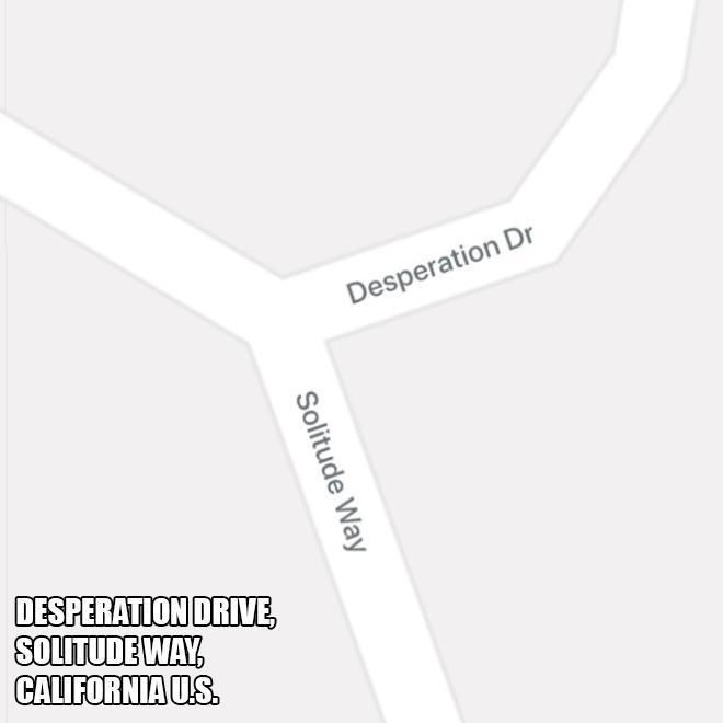 Desperation Drive and Solitude Way.