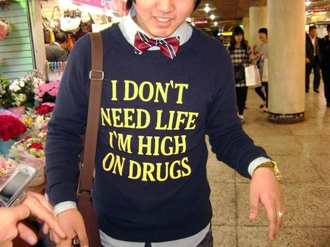 I don't need life. I'm high on drugs.