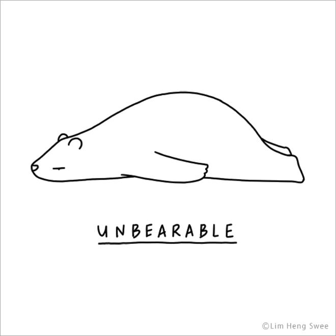 Unbearable.
