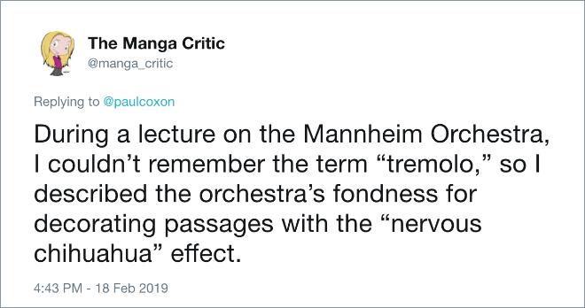 """During a lecture on the Mannheim Orchestra, I couldn't remember the term """"tremolo,"""" so I described the orchestra's fondness for decorating passages with the """"nervous chihuahua"""" effect."""