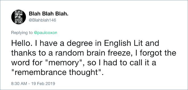 """Hello. I have a degree in English Lit and thanks to a random brain freeze, I forgot the word for """"memory"""", so I had to call it a """"remembrance thought""""."""