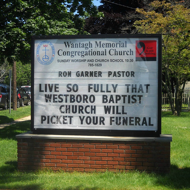 Live so fully that Westboro Baptist Church will picket your funeral.