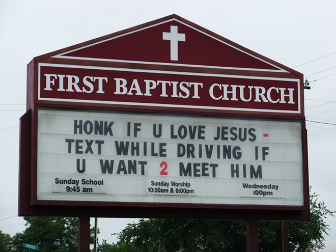 Honk if you love Jesus, text while driving if you want to meet him.