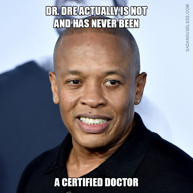 Dr. Dre IS NOT a real doctor.
