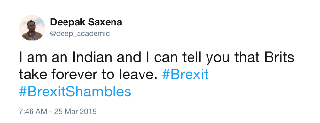 I am an Indian and I can tell you that Brits take forever to leave.