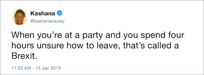 When you're at a party and you spend four hours unsure how to leave, that's called a Brexit.