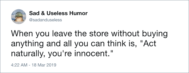 """When you leave the store without buying anything and all you can think is, """"Act naturally, you're innocent."""""""