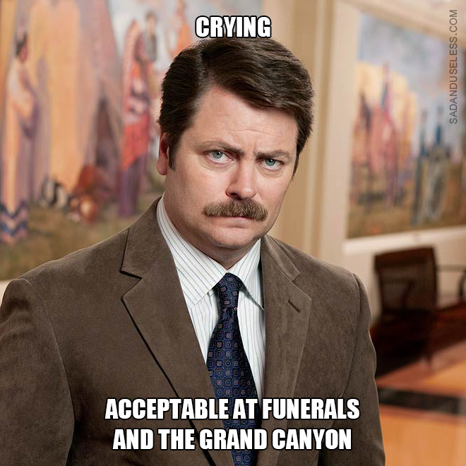 Crying: acceptable at funerals and the Grand Canyon.