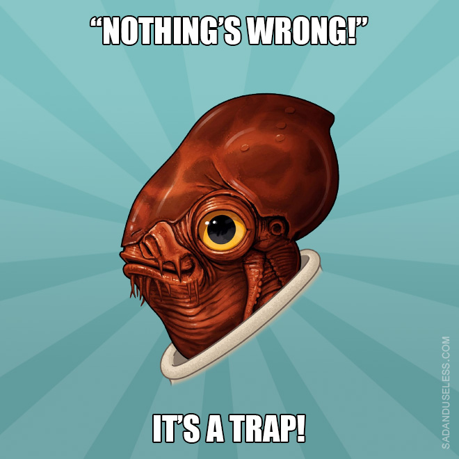 Relationship advice by Admiral Ackbar.