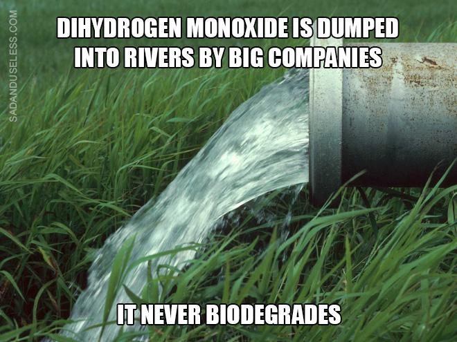 Dihydrogen monoxide is silently killing us all!