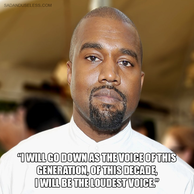 """""""I will go down as the voice of this generation, of this decade, I will be the loudest voice."""""""