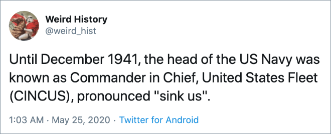 """Until December 1941, the head of the US Navy was known as Commander in Chief, United States Fleet (CINCUS), pronounced """"sink us""""."""
