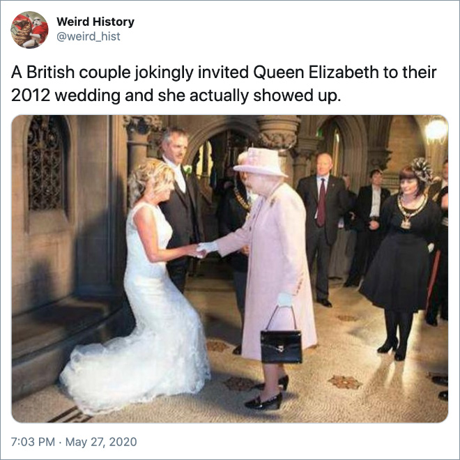 A British couple jokingly invited Queen Elizabeth to their 2012 wedding and she actually showed up.
