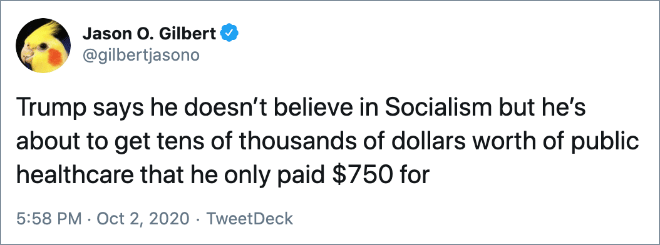 Trump says he doesn't believe in Socialism but he's about to get tens of thousands of dollars worth of public healthcare that he only paid $750 for.