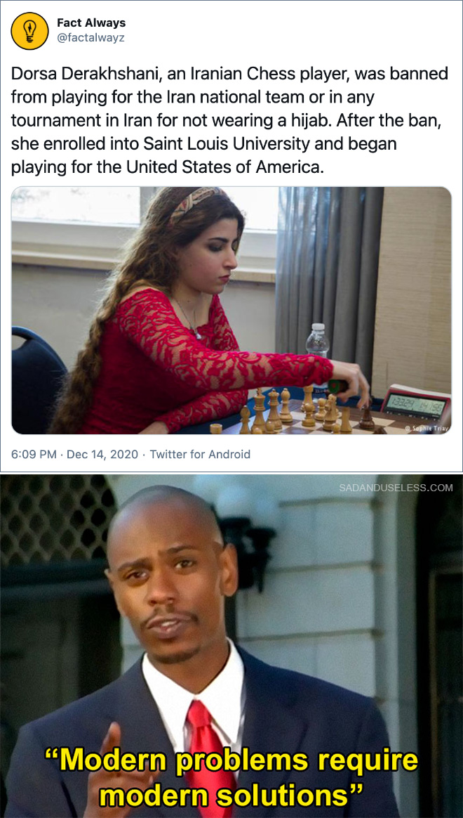 Dorsa Derakhshani, an Iranian Chess player, was banned from playing for the Iran national team or in any tournament in Iran for not wearing a hijab. After the ban, she enrolled into Saint Louis University and began playing for the United States of America.