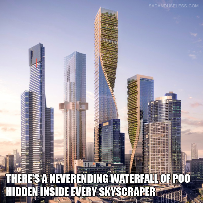 There's a neverending waterfall of poo hidden inside every skyscraper.