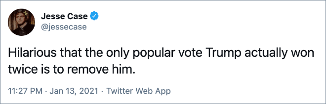 Hilarious that the only popular vote Trump actually won twice is to remove him.