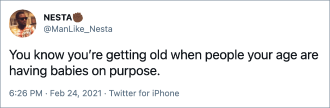 You know you're getting old when people your age are having babies on purpose.