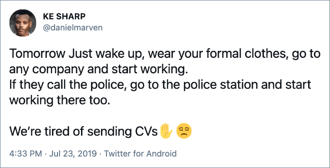 Tomorrow Just wake up, wear your formal clothes, go to any company and start working. If they call the police, go to the police station and start working there too.
