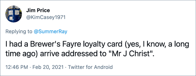 """I had a Brewer's Fayre loyalty card (yes, I know, a long time ago) arrive addressed to """"Mr J Christ""""."""