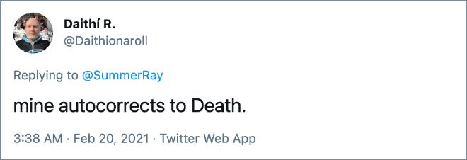 mine autocorrects to Death.